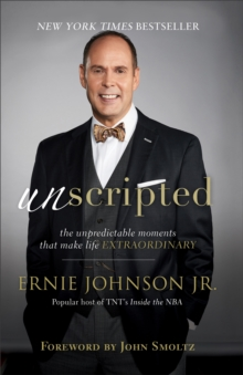 Unscripted : The Unpredictable Moments That Make Life Extraordinary, Paperback Book