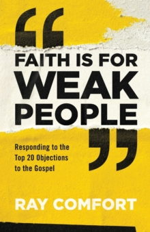 Faith Is for Weak People : Responding to the Top 20 Objections to the Gospel, Paperback / softback Book