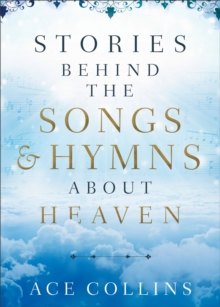 Stories behind the Songs and Hymns about Heaven, Hardback Book
