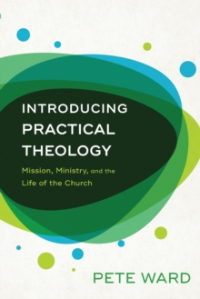 Introducing Practical Theology : Mission, Ministry, and the Life of the Church, Paperback Book