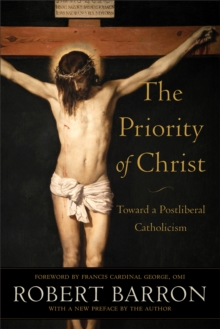 The Priority of Christ : Toward a Postliberal Catholicism, Hardback Book