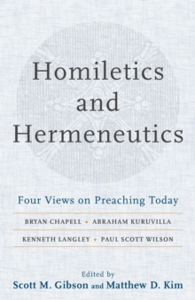 Homiletics and Hermeneutics : Four Views on Preaching Today, Paperback / softback Book