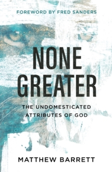None Greater : The Undomesticated Attributes of God, Paperback / softback Book