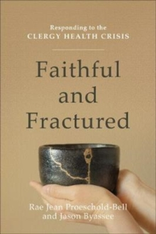 Faithful and Fractured : Responding to the Clergy Health Crisis, Paperback Book