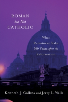 Roman but Not Catholic : What Remains at Stake 500 Years after the Reformation, Paperback / softback Book