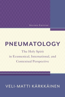 Pneumatology : The Holy Spirit in Ecumenical, International, and Contextual Perspective, Paperback Book