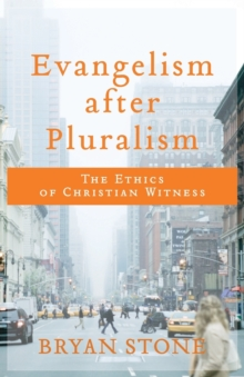 Evangelism after Pluralism : The Ethics of Christian Witness, Paperback / softback Book