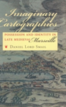 Imaginary Cartographies : Possession and Identity in Late Medieval Marseille, Hardback Book
