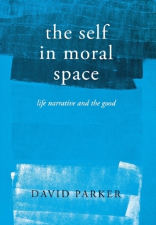 The Self in Moral Space : Life Narrative and the Good, Hardback Book