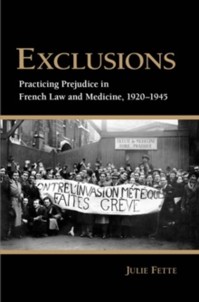 Exclusions : Practicing Prejudice in French Law and Medicine, 1920-1945, Hardback Book