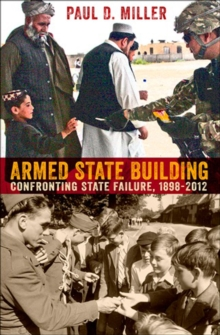 Armed State Building : Confronting State Failure, 1898-2012, Hardback Book