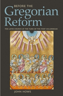 Before the Gregorian Reform : The Latin Church at the Turn of the First Millennium, Hardback Book