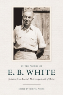 In the Words of E. B. White : Quotations from America's Most Companionable of Writers, PDF eBook