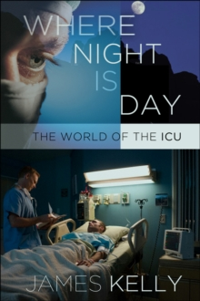 Where Night Is Day : The World of the ICU, EPUB eBook