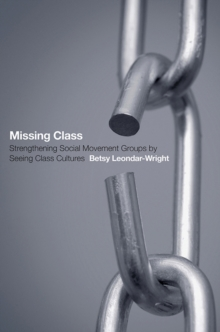 Missing Class : Strengthening Social Movement Groups by Seeing Class Cultures, Paperback Book