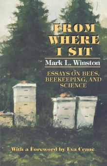 From Where I Sit : Essays on Bees, Beekeeping, and Science, Paperback Book
