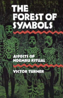 The Forest of Symbols : Aspects of Ndembu Ritual, Paperback / softback Book
