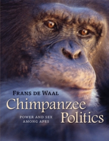 Chimpanzee Politics : Power and Sex among Apes, Paperback Book