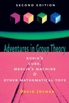 Adventures in Group Theory : Rubik's Cube, Merlin's Machine, and Other Mathematical Toys, Paperback / softback Book