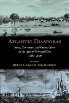 Atlantic Diasporas : Jews, Conversos, and Crypto-Jews in the Age of Mercantilism, 1500-1800, Paperback Book