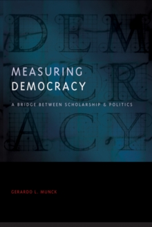 Measuring Democracy : A Bridge between Scholarship and Politics, Paperback Book