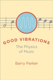 Good Vibrations : The Physics of Music, Hardback Book