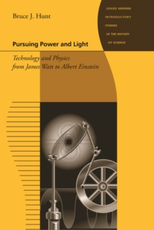 Pursuing Power and Light : Technology and Physics from James Watt to Albert Einstein, Paperback / softback Book