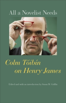 All a Novelist Needs : Colm Toibin on Henry James, Paperback / softback Book