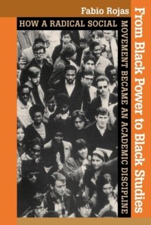 From Black Power to Black Studies : How a Radical Social Movement Became an Academic Discipline, Paperback Book