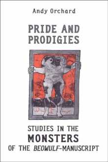 Pride and Prodigies : Studies in the Monsters of the Beowulf Manuscript, Paperback / softback Book