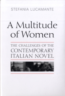 A Multitude of Women : The Challenges of the Contemporary Italian Novel, Hardback Book