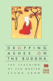 Dropping Ashes on the Buddha : The Teachings of Zen Master Seung Sahn, EPUB eBook