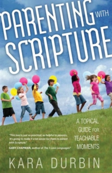 Parenting with Scripture : A Topical Guide for Teachable Moments, Paperback Book