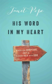His Word in My Heart : Memorizing Scripture for a Closer Walk with God, Paperback / softback Book