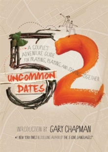 52 Uncommon Dates : A Couple's Adventure Guide for Praying, Playing, and Staying Together, Paperback / softback Book