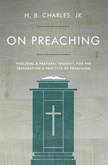 On Preaching : Personal & Pastoral Insights for the Preparation & Practice of Preaching, Paperback Book