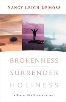Brokenness, Surrender, Holiness : A Revive Our Hearts Trilogy, Hardback Book