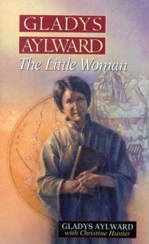 Gladys Aylward : The Little Woman, Paperback Book