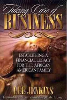 Taking Care of Business : Establishing a Financial Legacy for the African American Family, Paperback Book