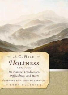 Holiness : Its Nature, Hindrances, Difficulties, and Roots, Paperback / softback Book
