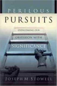 Perilous Pursuits : Overcoming Our Obsession with Significance, Paperback / softback Book