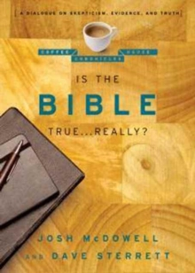 Is the Bible True . . . Really? : A Dialogue on Skepticism, Evidence, and Truth, Paperback / softback Book