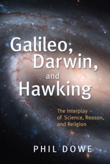 Galileo, Darwin, and Hawking : The Interplay of Science, Reason, and Religion, Paperback / softback Book
