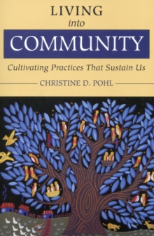 Living into Community : Cultivating Practices That Sustain Us, Paperback Book
