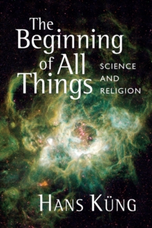 The Beginning of All Things : Science and Religion, Paperback Book