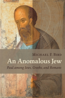 An Anomalous Jew : Paul among Jews, Greeks, and Romans, Paperback Book