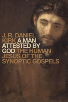 A Man Attested by God : The Human Jesus of the Synoptic Gospels, Hardback Book