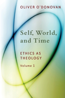 Self, World and Time : Ethics as Theology v. 1, Paperback Book