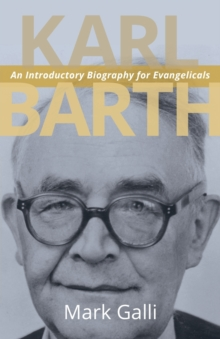 Karl Barth : An Introductory Biography for Evangelicals, Paperback Book