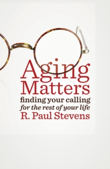 Aging Matters : Finding Your Calling for the Rest of Your Life, Paperback Book